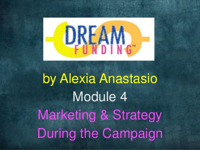 by Alexia Anastasio Module 4 Marketing & Strategy During the Campaign