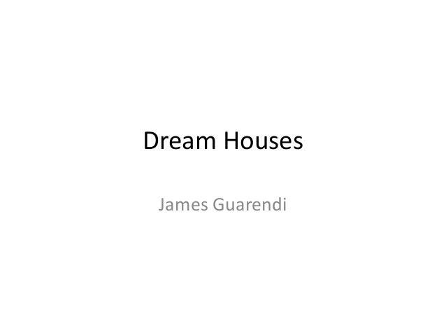 Dream Houses James Guarendi