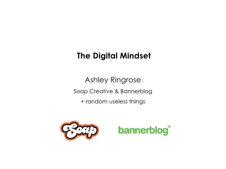 The Digital Mindset     Ashley Ringrose Soap Creative & Bannerblog   + random useless things