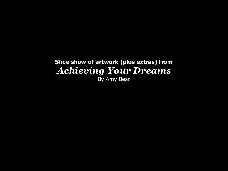 Slide show of artwork (plus extras) from Achieving Your Dreams By Amy Bear