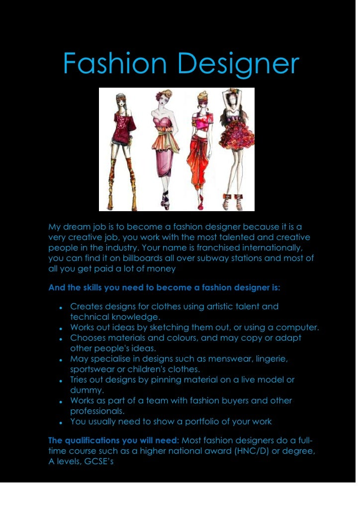Fashion DesignerMy dream job is to become a fashion designer because it is avery creative job, you work with the most tale...
