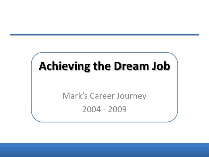Achieving the Dream Job<br />Mark's Career Journey<br />2004 - 2009<br />