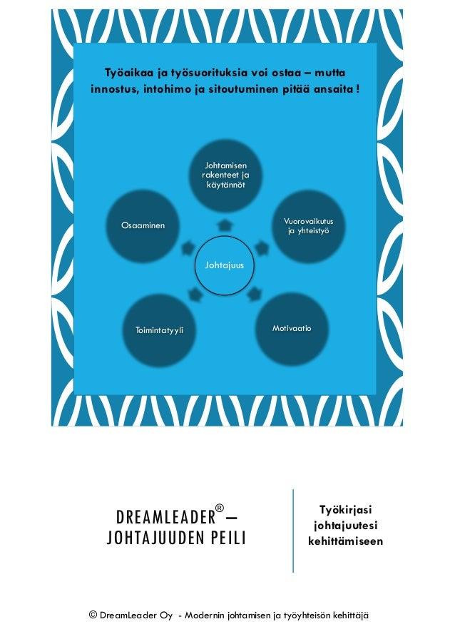DREAMLEADER – JOHTAJUUDEN PEILI Työkirjasi johtajuutesi kehittämiseen ® © DreamLeader Oy - Modernin johtamisen ja työyhtei...