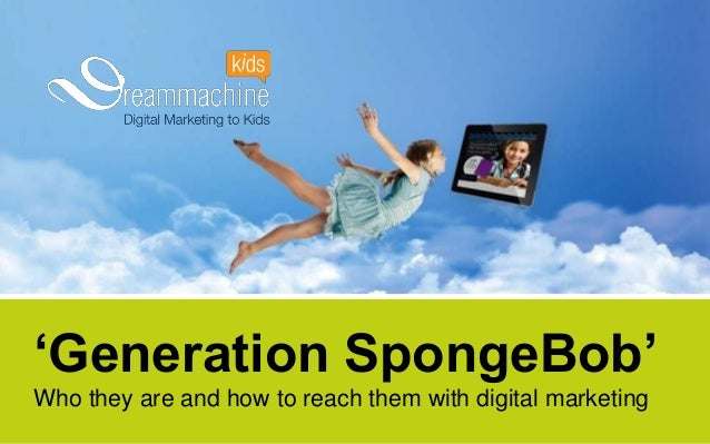 'Generation SpongeBob' Who they are and how to reach them with digital marketing