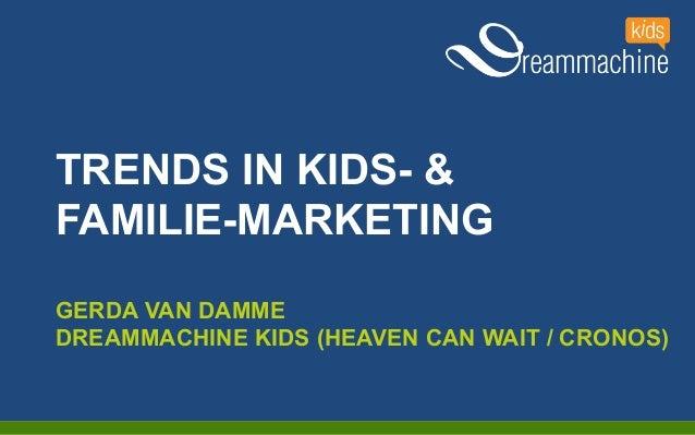 TRENDS IN KIDS- & FAMILIE-MARKETING GERDA VAN DAMME DREAMMACHINE KIDS (HEAVEN CAN WAIT / CRONOS)