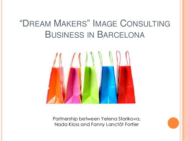 """DREAM MAKERS"" IMAGE CONSULTING BUSINESS IN BARCELONA Partnership between Yelena Starikova, Nada Kloss and Fanny Lanctôt F..."
