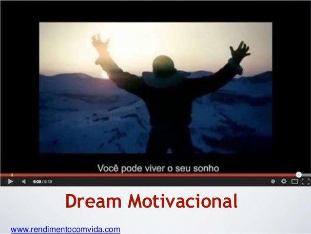 Dream Motivacional  www.rendimentocomvida.com