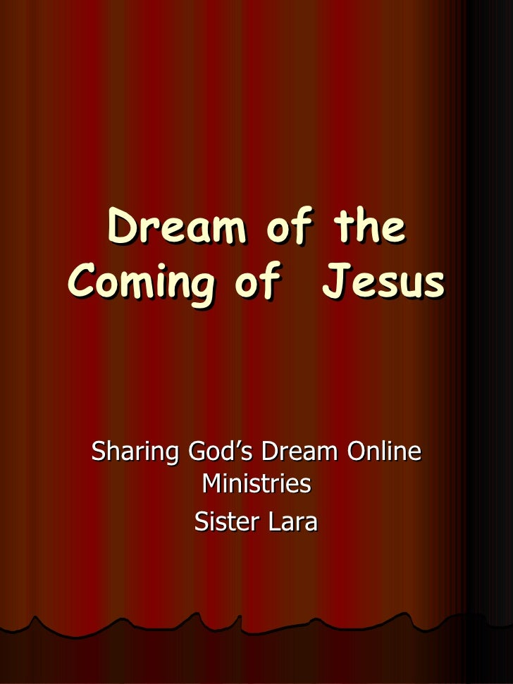Dream of the Coming of  Jesus Sharing God's Dream Online Ministries Sister Lara