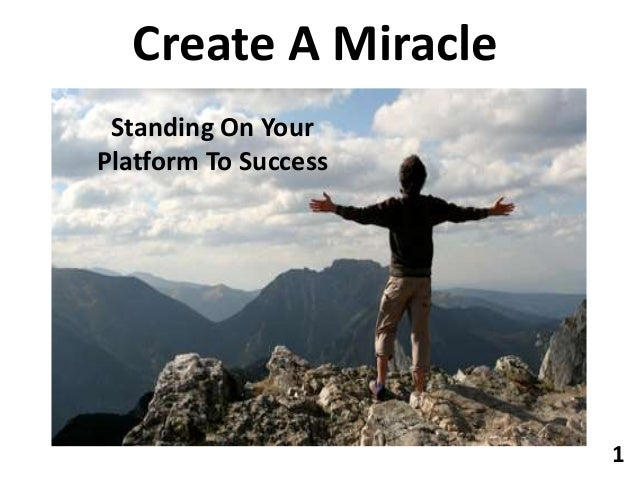 Create A Miracle Standing On Your Platform To Success 1