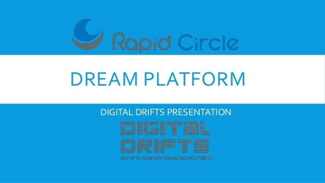 DREAM PLATFORM DIGITAL DRIFTS PRESENTATION