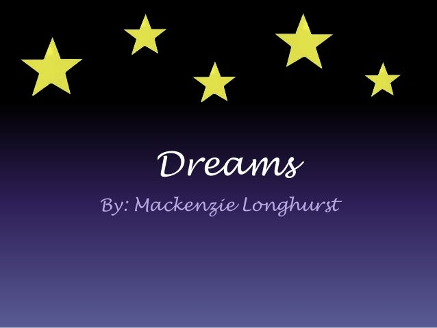 Dreams By: Mackenzie Longhurst