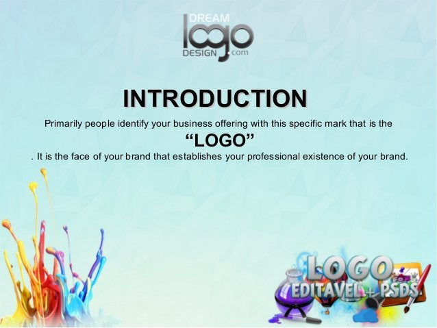 """INTRODUCTIONINTRODUCTION Primarily people identify your business offering with this specific mark that is the """"LOGO"""" . It ..."""