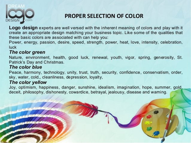PROPER SELECTION OF COLOR Logo design experts are well versed with the inherent meaning of colors and play with it create ...
