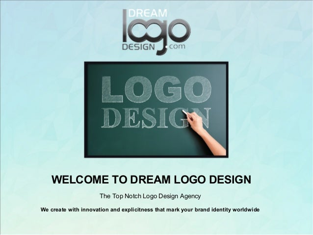 WELCOME TO DREAM LOGO DESIGN The Top Notch Logo Design Agency We create with innovation and explicitness that mark your br...