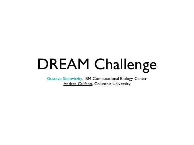 DREAM Challenge Gustavo Stolovitzky, IBM Computational Biology Center         Andrea Califano, Columbia University
