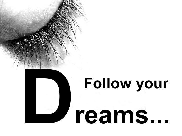 D reams... Follow your