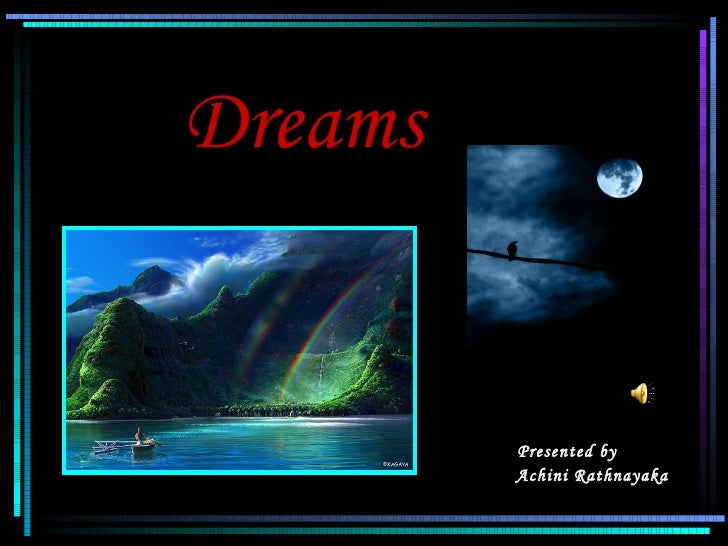 Dreams                    Presented by                    Achini Rathnayaka06/07/12                                1