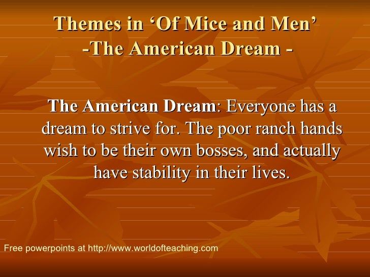 Themes in 'Of Mice and Men'  -The American Dream - <ul><li>The American Dream : Everyone has a dream to strive for. The po...