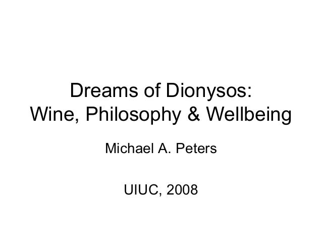 Dreams of Dionysos: Wine, Philosophy & Wellbeing Michael A. Peters UIUC, 2008