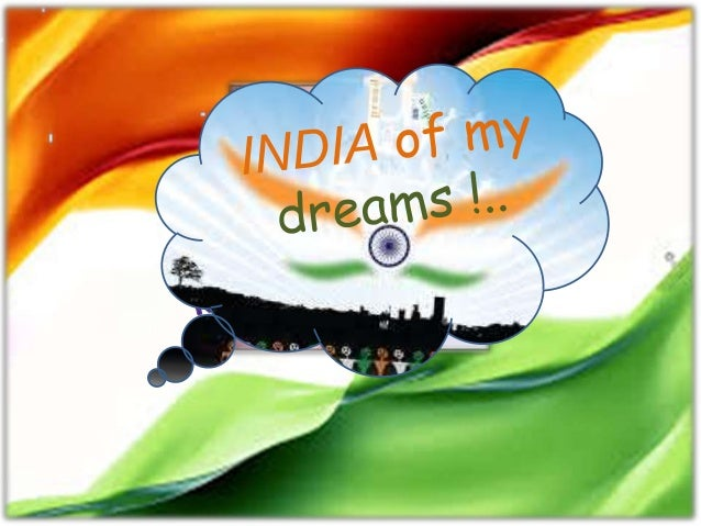 english essay india of my dreams Essay on india of my dreams 011-40705070 or call me upgrade class-7 » english in the india of my dream.