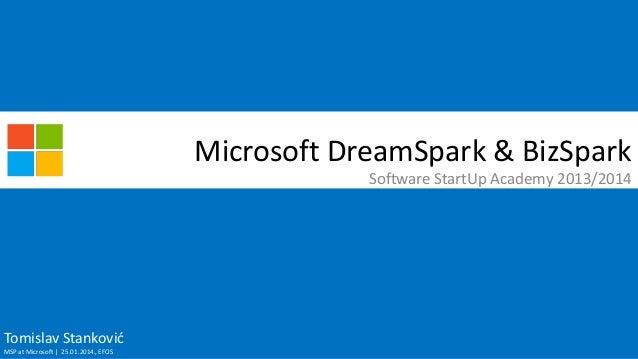 Microsoft DreamSpark & BizSpark Software StartUp Academy 2013/2014  Tomislav Stankovid MSP at Microsoft | 25.01.2014., EFO...