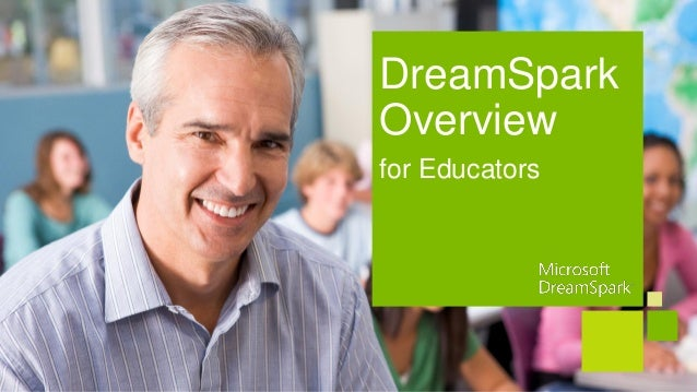 DreamSparkOverviewfor Educators