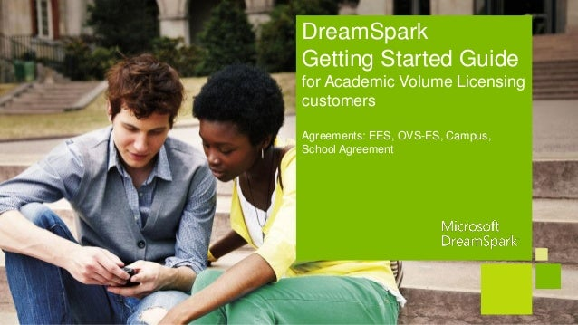 DreamSparkGetting Started Guidefor Academic Volume LicensingcustomersAgreements: EES, OVS-ES, Campus,School Agreement