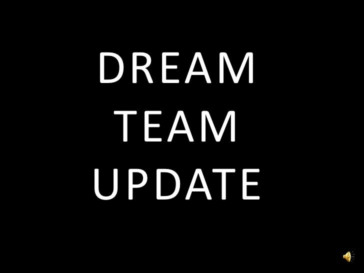 DREAM <br />TEAM <br />UPDATE<br />