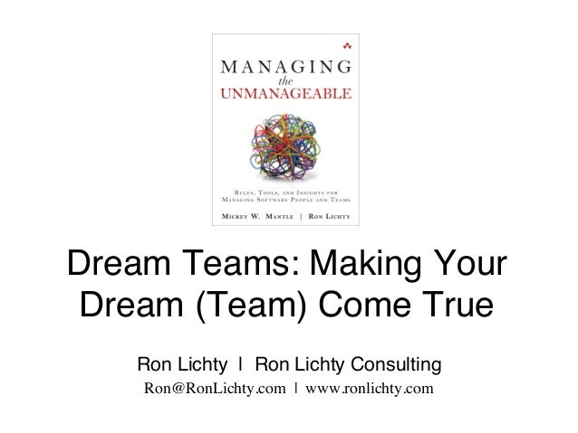Dream Teams: Making Your Dream (Team) Come True Ron Lichty | Ron Lichty Consulting Ron@RonLichty.com | www.ronlichty.com