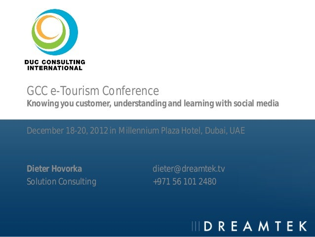 GCC e-Tourism ConferenceKnowing you customer, understanding and learning with social mediaDecember 18-20, 2012 in Millenni...