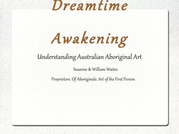 Understanding Australian Aboriginal Art Susanne & William Waites Proprietors. Of Aboriginals: Art of the First Person Drea...
