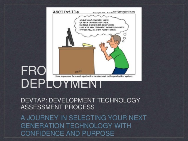 FROM DREAM TO DEPLOYMENT DEVTAP: DEVELOPMENT TECHNOLOGY ASSESSMENT PROCESS A JOURNEY IN SELECTING YOUR NEXT GENERATION TEC...