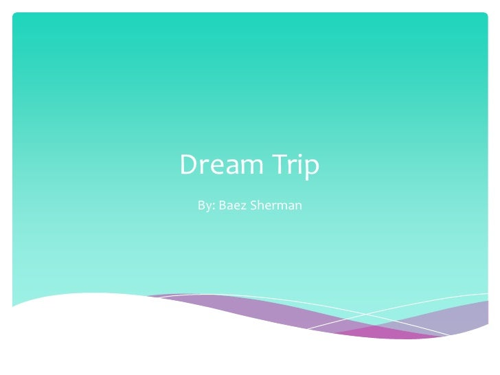 Dream Trip By: Baez Sherman