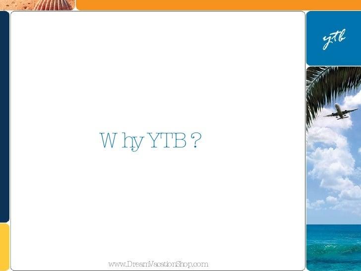 Why YTB ? www.DreamVacationShop.com