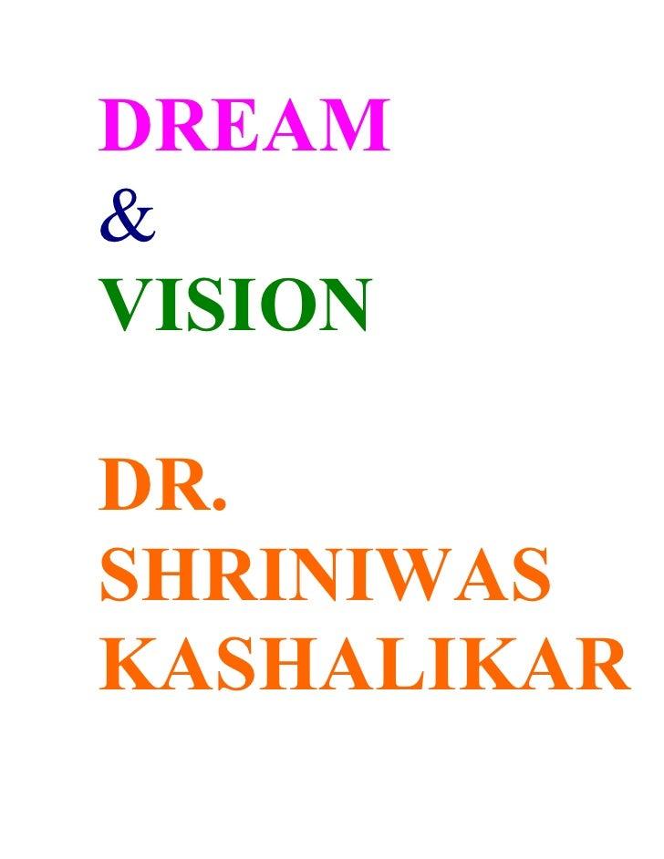 DREAM & VISION  DR. SHRINIWAS KASHALIKAR