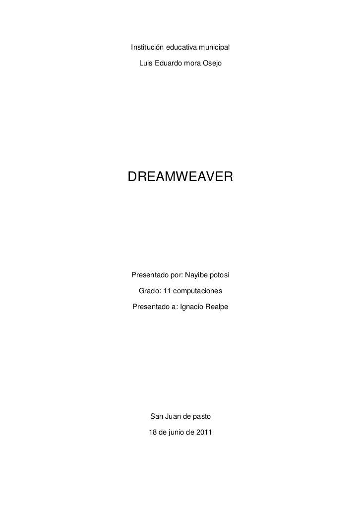 Institución educativa municipal<br />Luis Eduardo mora Osejo<br />DREAMWEAVER<br />Presentado por: Nayibe potosí <br />Gra...