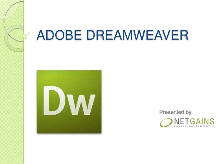 ADOBE DREAMWEAVER             Presented by
