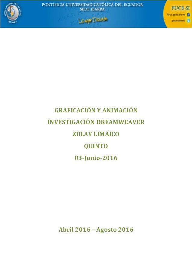 GRAFICACIÓN Y ANIMACIÓN INVESTIGACIÓN DREAMWEAVER ZULAY LIMAICO QUINTO 03-Junio-2016 Abril 2016 – Agosto 2016