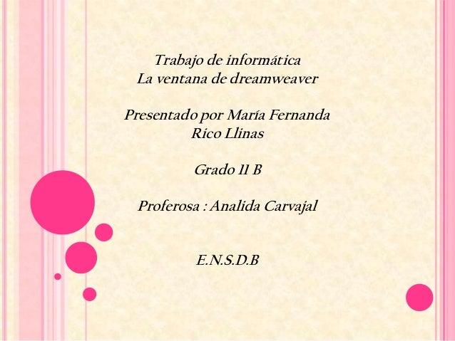 Trabajo de informática La ventana de dreamweaverPresentado por María Fernanda         Rico Llinas         Grado 11 B Profe...