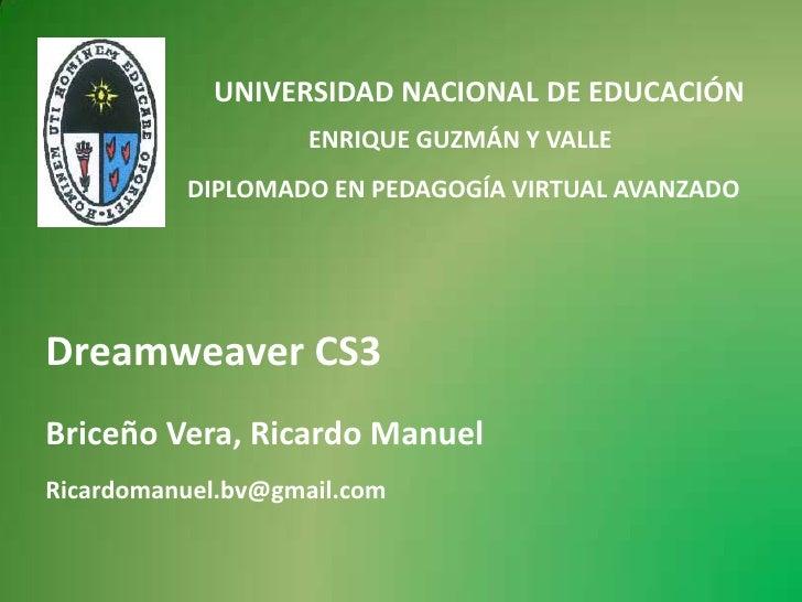 UNIVERSIDAD NACIONAL DE EDUCACIÓN<br />ENRIQUE GUZMÁN Y VALLE<br />DIPLOMADO EN PEDAGOGÍA VIRTUAL AVANZADO<br />Dreamweave...