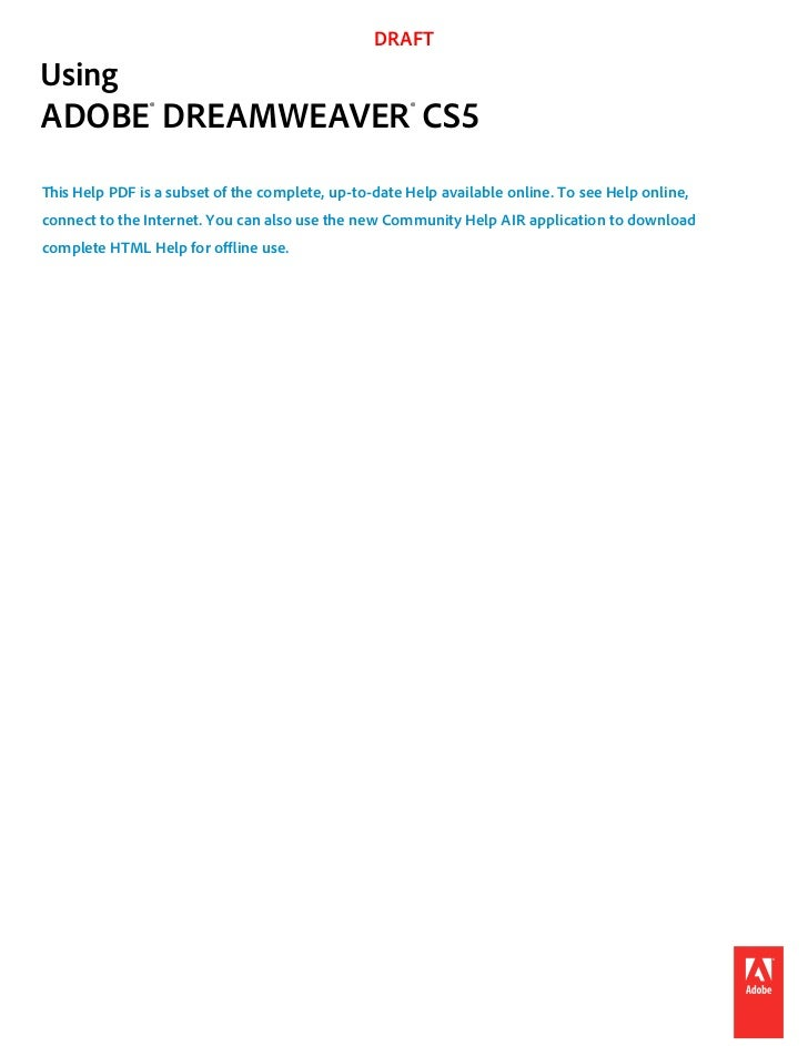 DRAFTUsingADOBE® DREAMWEAVER® CS5This Help PDF is a subset of the complete, up-to-date Help available online. To see Help ...