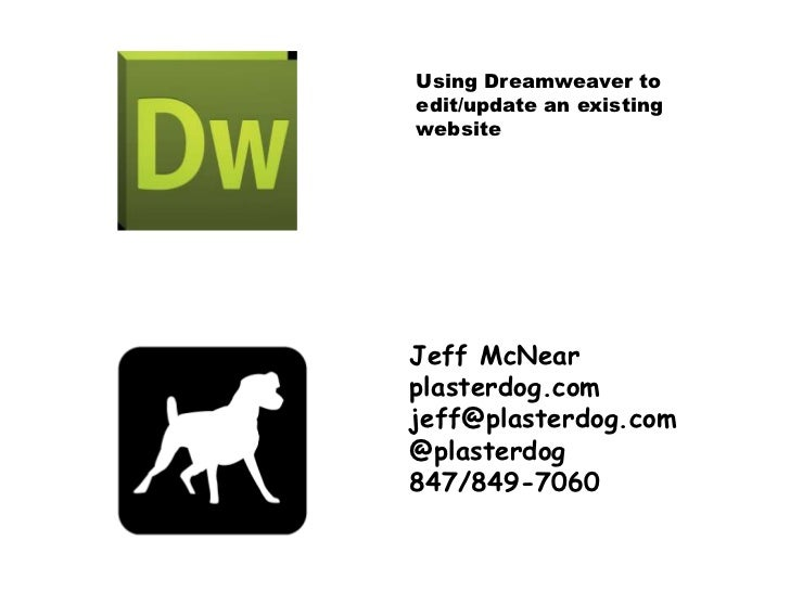 Using Dreamweaver to edit/update an existing website<br />Jeff McNear<br />plasterdog.com<br />jeff@plasterdog.com<br />@p...