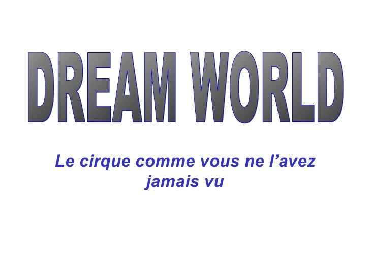 DREAM WORLD Le cirque comme vous ne l'avez jamais vu