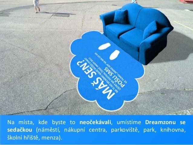 Na místa, kde byste to neočekávali, umístíme Dreamzonu sesedačkou (náměstí, nákupní centra, parkoviště, park, knihovna,ško...
