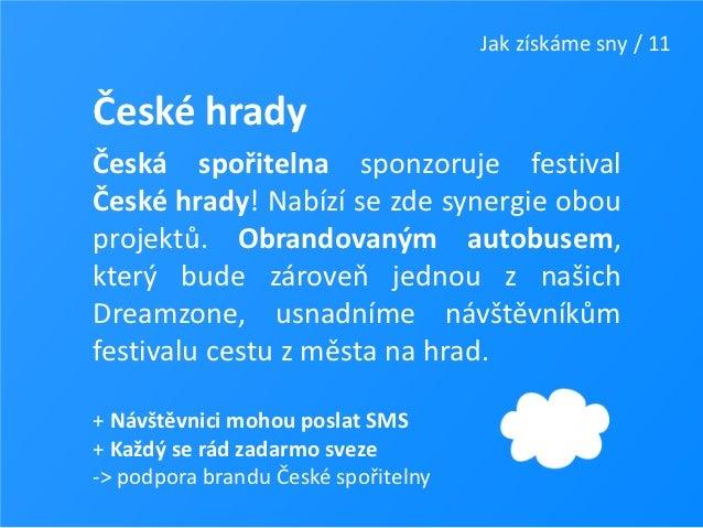 Jak získáme sny / 11České hradyČeská spořitelna sponzoruje festivalČeské hrady! Nabízí se zde synergie obouprojektů. Obran...
