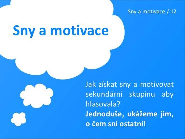 Sny a motivace / 12Sny a motivace          Jak získat sny a motivovat          sekundární skupinu aby          hlasovala? ...