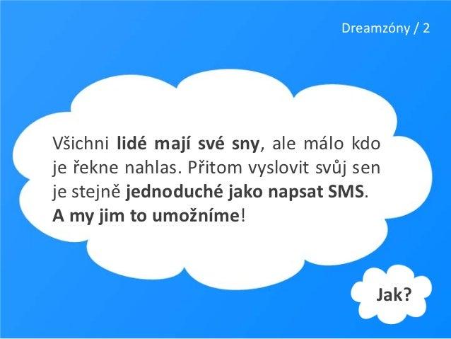 Dreamzóny / 2Všichni lidé mají své sny, ale málo kdoje řekne nahlas. Přitom vyslovit svůj senje stejně jednoduché jako nap...