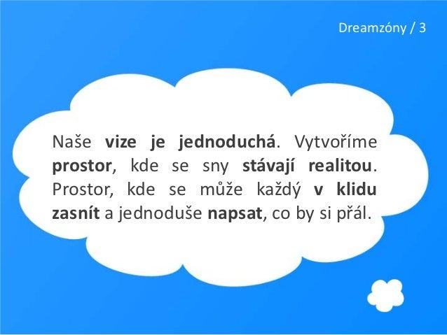 Dreamzóny / 3Naše vize je jednoduchá. Vytvořímeprostor, kde se sny stávají realitou.Prostor, kde se může každý v kliduzasn...