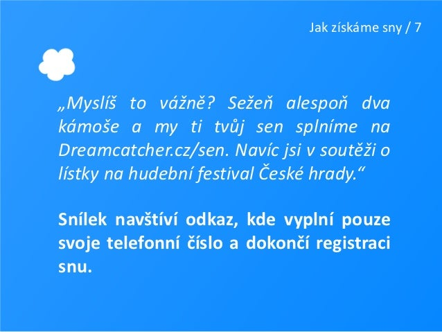 """Jak získáme sny / 7""""Myslíš to vážně? Sežeň alespoň dvakámoše a my ti tvůj sen splníme naDreamcatcher.cz/sen. Navíc jsi v s..."""
