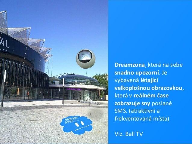 Dreamzona, která na sebesnadno upozorní. Jevybavená létajícívelkoplošnou obrazovkou,která v reálném časezobrazuje sny posl...